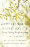 Experiencing Spirituality by Ernest Kurtz